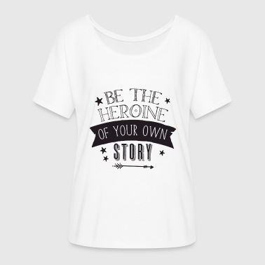 be the heroine of your own story - Women's Flowy T-Shirt