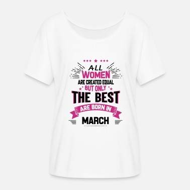 Created Equal March All Women Created Equal But The Best Born In March - Women's Flowy T-Shirt
