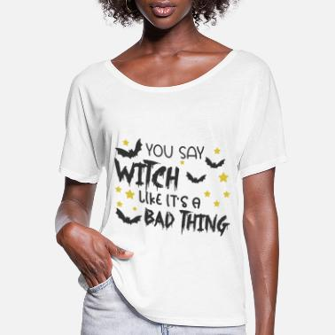 Ghost You Say Witch Like It's A Bad Thing - Women's Flowy T-Shirt