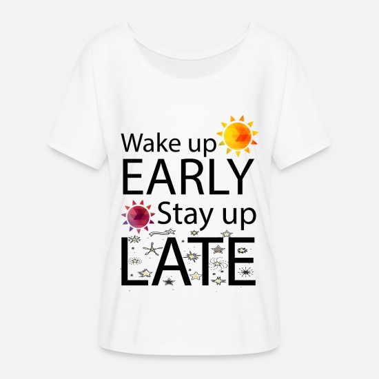 Wake Up T-Shirts - Wake Up Early Stay Up Late - Women's Flowy T-Shirt white