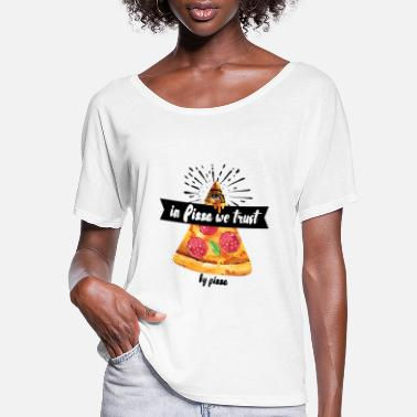 Pizza In Pizza We Trust - Women's Flowy T-Shirt