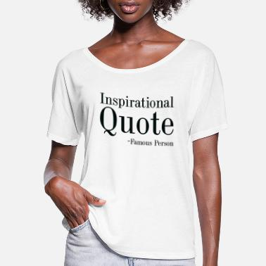 Inspirational Quote Inspirational Quote - Women's Flowy T-Shirt