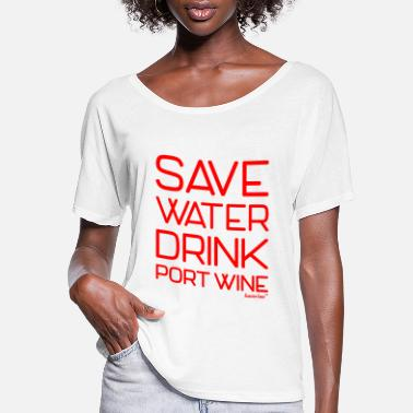 Port Save Water Drink Port Wine, Francisco Evans ™ - Women's Flowy T-Shirt