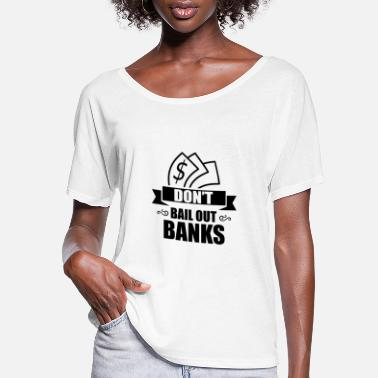 Against Broke Rescue Package Bail Out Bailout Loan Credit - Women's Flowy T-Shirt