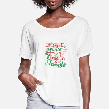 Fall In Love DON T GET YOUR TINSEL IN A TANGLE - Women's Flowy T-Shirt