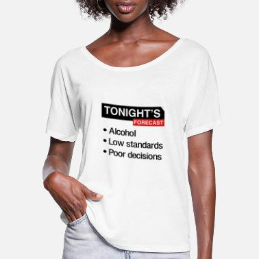 Poor Tonight's Forecast. Alcohol, Low Standards - Women's Flowy T-Shirt