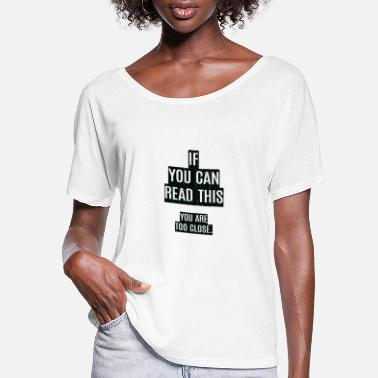 Provocation If You Can Read This - You Are Too Close - Women's Flowy T-Shirt