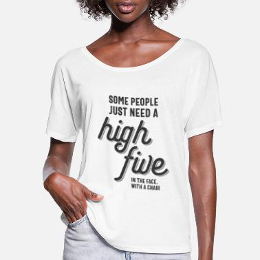 High Five Some People Just Need A High Five - Funny Quote - Women's Flowy T-Shirt