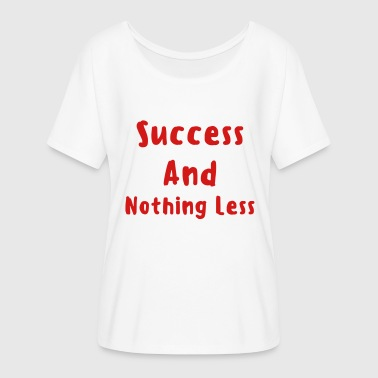 Success And Nothing Less Men's T-Shirt - Women's Flowy T-Shirt