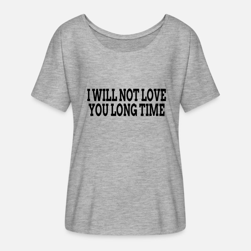 Commitment T-Shirts - I WILL NOT LOVE YOU LONG TIME - Women's Flowy T-Shirt heather gray