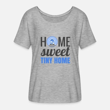 Tiny Tiny House Thow Tiny Home Tiny Living Home Sweet Tiny Home - Women's Flowy T-Shirt