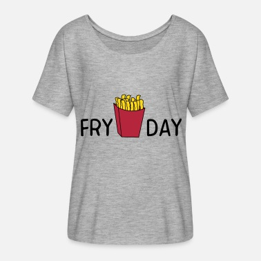 Fry Fry Day - Women's Flowy T-Shirt