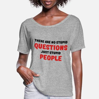 People There are no stupid questions, just stupid people - Women's Flowy T-Shirt