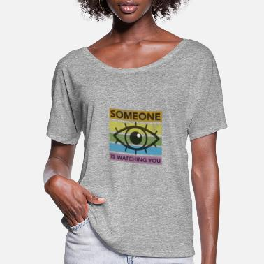 Someone is watching you - Women's Flowy T-Shirt