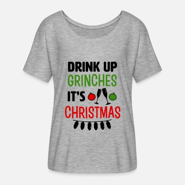 Funny Christmas Drink Up Grinches It's Christmas funny shirt - Women's Flowy T-Shirt