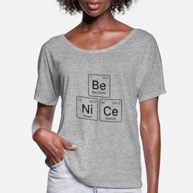 Periodic Table Be NiCe Periodic table - Women's Flowy T-Shirt