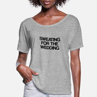 Wedding Vows SWEATING FOR THE WEDDING - Women's Flowy T-Shirt