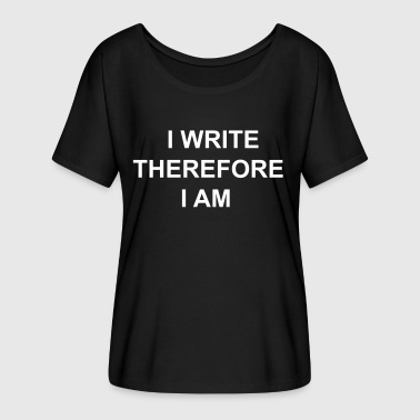 French Quarter I Write Therefore I Am - Writers Slogan! - Women's Flowy T-Shirt