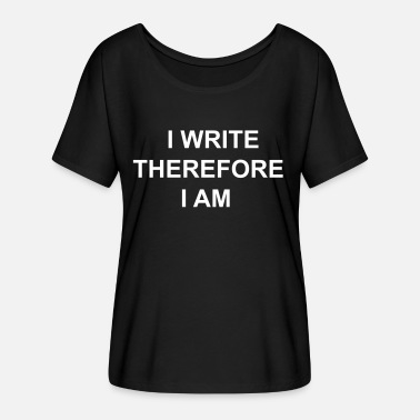Writing Quotes I Write Therefore I Am - Writers Slogan! - Women's Flowy T-Shirt