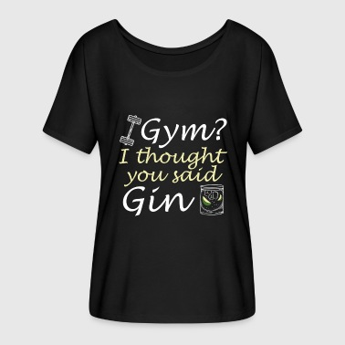Thought I Thought You Said Gin - Women's Flowy T-Shirt