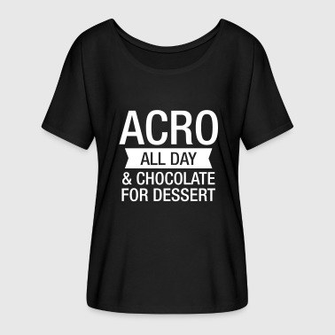 Acro All Day And Chocolate For Dessert - Women's Flowy T-Shirt