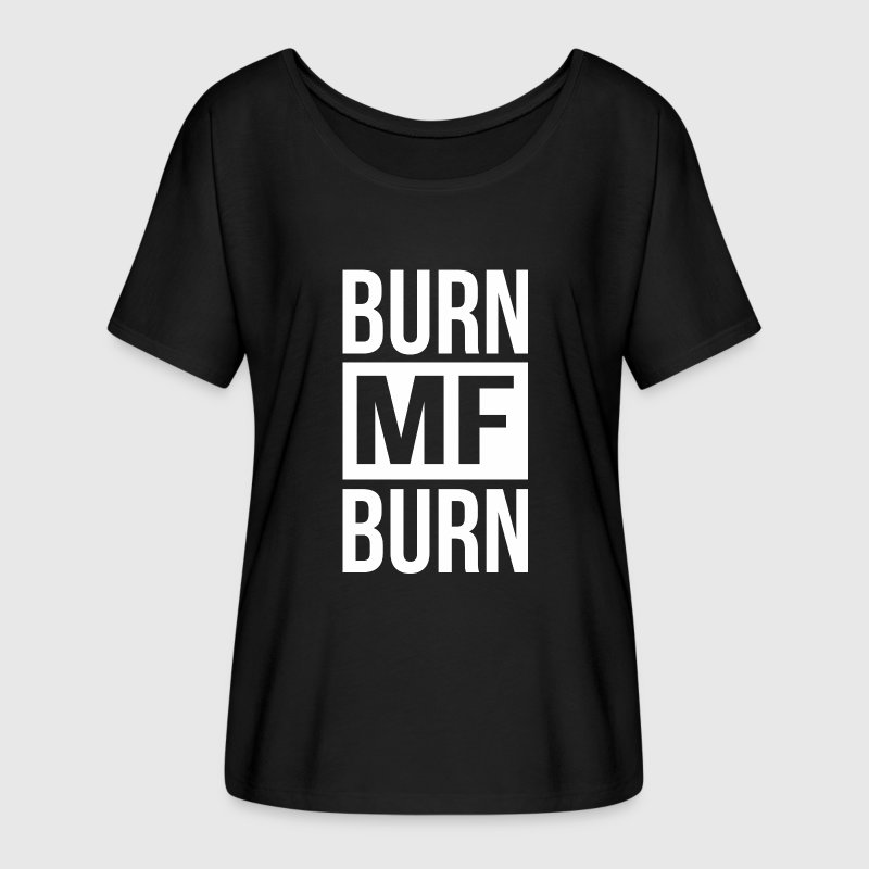 Burn MF Burn - Women's Flowy T-Shirt