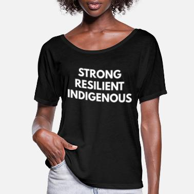 Strong Strong Resilient Indigenous [mp] - Women's Flowy T-Shirt