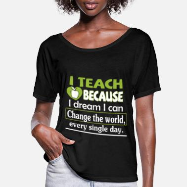 i teach because i dream i can change the world eve - Women's Flowy T-Shirt