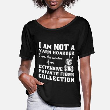 Yarn i am not a yarn hoarder i am the curator of an ext - Women's Flowy T-Shirt