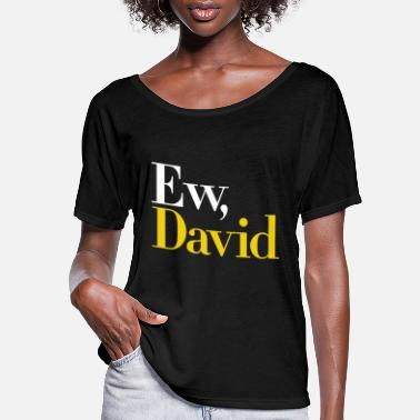 Ew, David (Schitt's Creek) - Women's Flowy T-Shirt