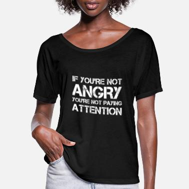 Pay If You're Not Angry You're Not Paying Attention - Women's Flowy T-Shirt