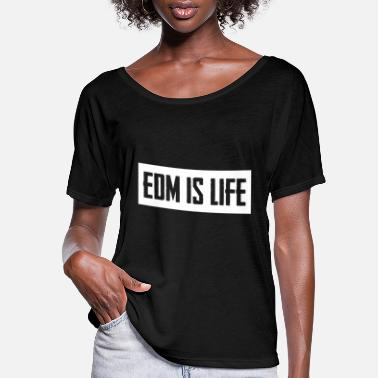EDM is life - Women's Flowy T-Shirt