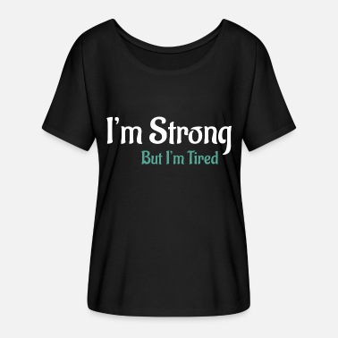 Quotes Attitude I'm strong but I am tired - Women's Flowy T-Shirt