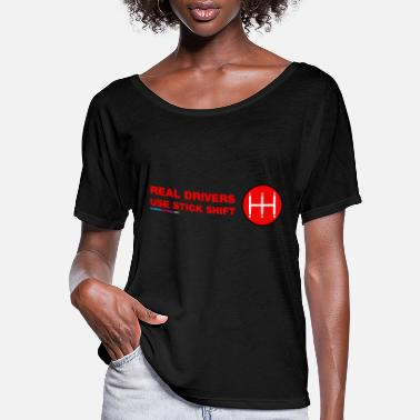 Stick Real Drivers Use Stick Shift - Women's Flowy T-Shirt