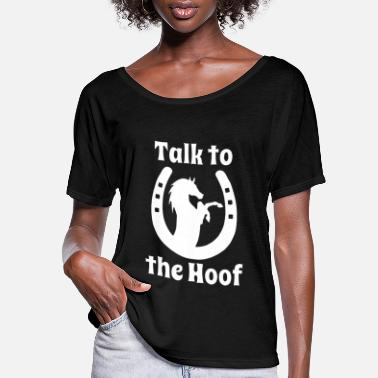 Hoof Ladies Horse Talk To The Hoof Equestrian Rider Lov - Women's Flowy T-Shirt