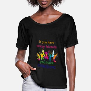 Group IF YOU HAVE CRAZY FRIENDS - Women's Flowy T-Shirt