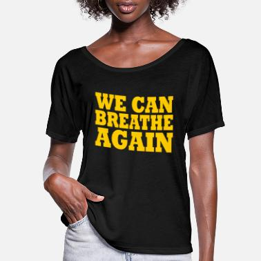 We Can Not Breathe We Can Breathe Again - Women's Flowy T-Shirt