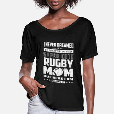 Rugby Rugby mom - Never dreamed being a rugby mom - Women's Flowy T-Shirt