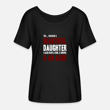 Daughter Quotes FUNNY PROUD DAD OF A BEAUTIFUL DAUGHTER QUOTE! - Women's Flowy T-Shirt