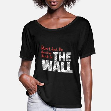 Wall Don't just be another brick in the wall - Women's Flowy T-Shirt