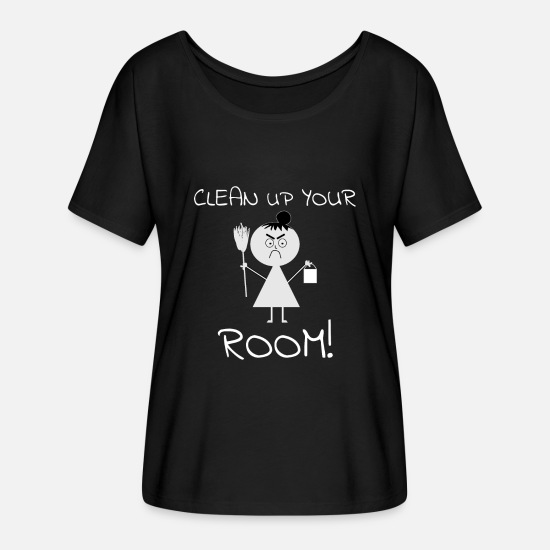 Clean T-Shirts - CLEAN UP YOUR ROOM CLEANING LADY GIFT FUNNY - Women's Flowy T-Shirt black