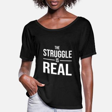 Struggle The Struggle Is Real T Shirt - Women's Flowy T-Shirt