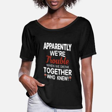Clever apparently we are trouble when we drink together - Women's Flowy T-Shirt