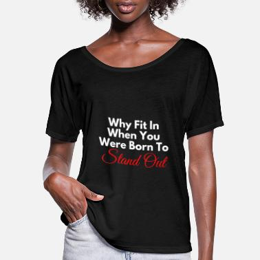 Cute Why Fit In When You Were Born To Stand Out - Women's Flowy T-Shirt