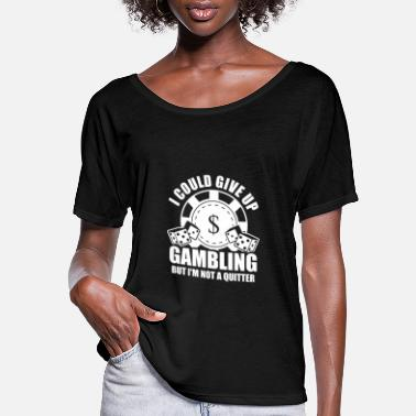 Roulette I Could Give Up Gambling But Im Not A Quitter - Women's Flowy T-Shirt
