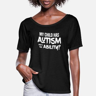 Against My Child has Autism. What's your Ability? WAAD - Women's Flowy T-Shirt