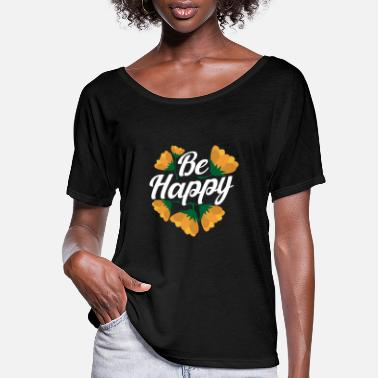 Brother Motivational Quotes Be Happy Flower Lover Gift - Women's Flowy T-Shirt