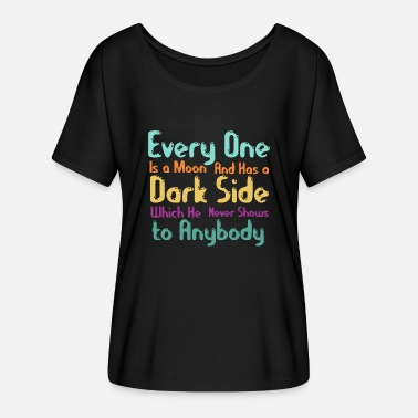 Beautiful Meaningful Quote - Every one is a moon - Women's Flowy T-Shirt