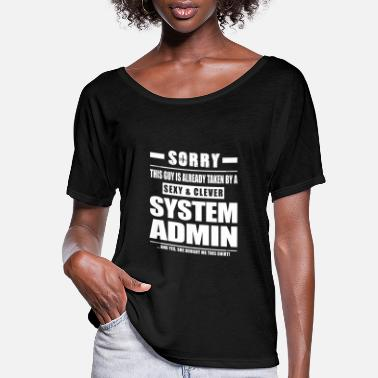 Admin Guy Taken - System Admin Shirt Gift - Women's Flowy T-Shirt