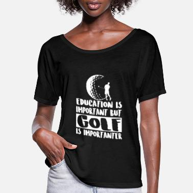 Golf Golf - Education Is Important But Golf Is Import - Women's Flowy T-Shirt